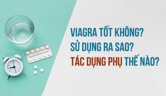 Viagra có tốt không, sử dụng như thế nào